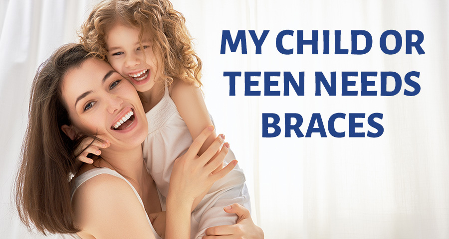 My Child Or Teen Needs Braces